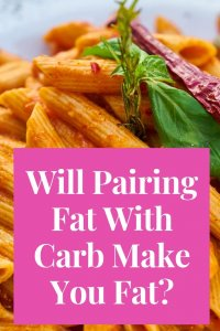 will pairing fat with carb make you fat?